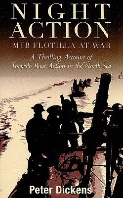 Night Action: MTB Flotilla at War - Dickens, Peter, and Robotham, Trevor, Captain (Introduction by)