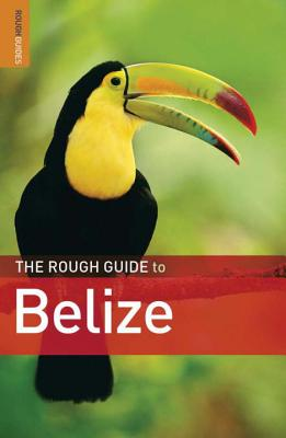 The Rough Guide to Belize - Eltringham, Peter, and Coates, Robert (Contributions by), and Sorensen, AnneLise (Contributions by)