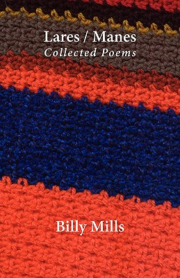 Lares / Manes: Collected Poems - Mills, Billy
