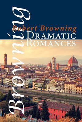Dramatic Romances - Browning, Robert
