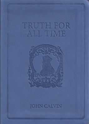 Truth for All Time Gift Edition - Calvin, John