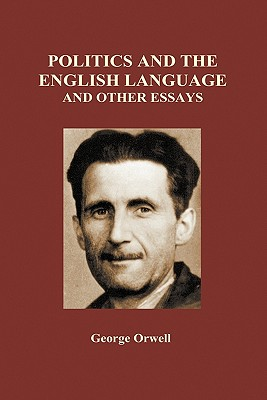 Politics and the English Language and Other Essays (Hardback) - Orwell, George