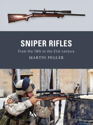 Sniper Rifles: From the 19th to the 21st Century - Pegler, Martin