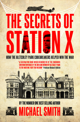 The Secrets of Station X - Smith, Michael