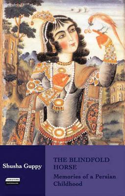 The Blindfold Horse: Memories of a Persian Childhood - Guppy, Shusha