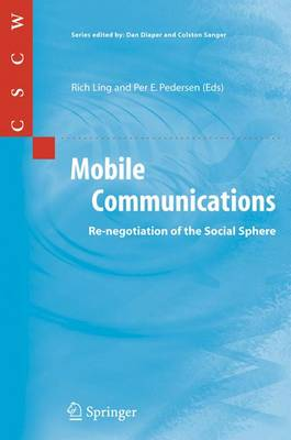 Mobile Communications: Re-Negotiation of the Social Sphere - Ling, Rich (Editor), and Pedersen, Per E (Editor)