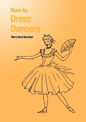 How to Dress Dancers - Harrison, Mary Kent