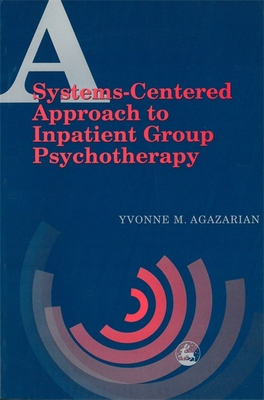 A Systems-centered Approach to Inpatient Group Psychotherapy - Agazarian, Yvonne M
