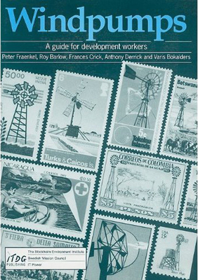 Windpumps: A Guide for Development Workers - Fraenkel, Peter, PH.D., and Barlow, Roy, and Crick, Francis