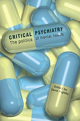 Critical Psychiatry: The Politics of Mental Health - Ingleby, David (Editor)