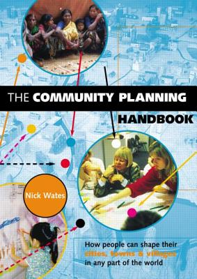 "The Community Planning Handbook: ""How People Can Shape Their Cities, Towns and Villages in Any Part of the World"" - Wates, Nick"