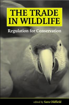 The Trade in Wildlife: Regulation for Conservation - Tate Gallery Liverpool, and Oldfield, Sara (Editor)