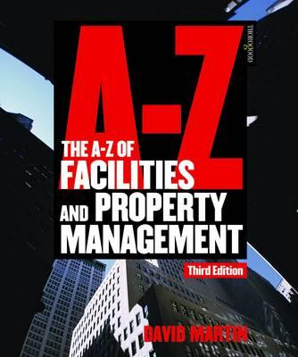 The A-Z of Facilities and Property Management - Martin, David M