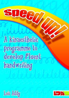 Speed Up!: a Kinaesthetic Programme to Develop Fluent Handwriting - Addy, Lois