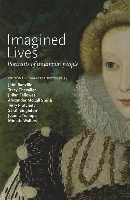 Imagined Lives: Portraits of Unknown People - Banville, John, and Chevalier, Tracy, and Fellowes, Julian
