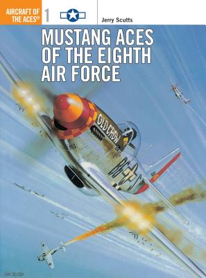 Mustang Aces of the Eighth Air Force - Scutts, Jerry