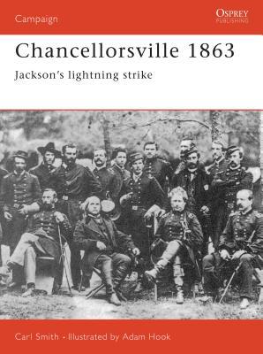 Chancellorsville 1863: Jackson's Lightning Strike - Smith, Carl