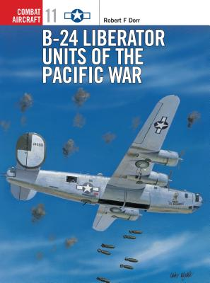 B-24 Liberator Units of the Pacific War - Dorr, Robert F