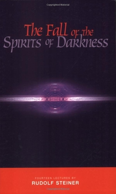 The Fall of the Spirits of Darkness: Fourteen Lectures by Rudolf Steiner - Steiner, Rudolf, and Meuss, Anna (Translated by)