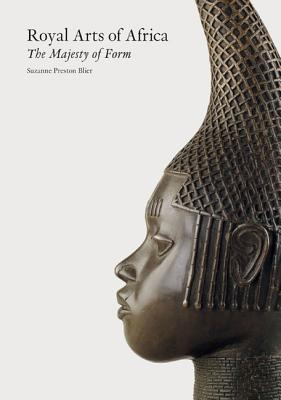Royal Arts of Africa: The Majesty of Form - Blier, Suzanne Preston