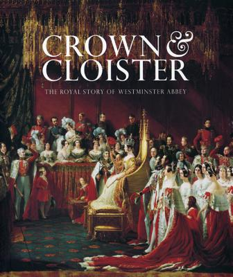 Crown & Cloister: The Royal Story of Westminster Abbey - Wilkinson, James, and Knighton, C S, and Dean of Westminster (Introduction by)