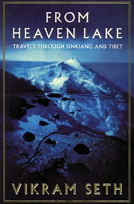 From Heaven Lake: Travels Through Sinkiang and Tibet - Seth, Vikram