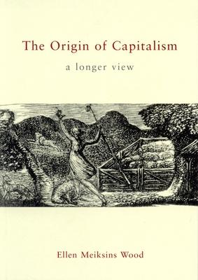 The Origin of Capitalism the Origin of Capitalism: A Longer View a Longer View - Wood, Ellen Meiksins