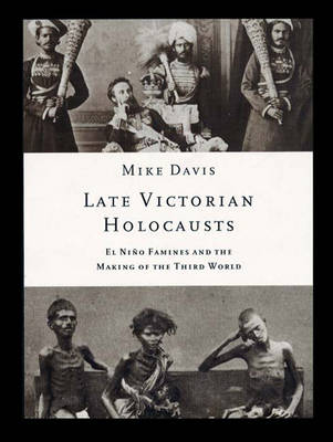 Late Victorian Holocausts: El Nino Famines and the Making of the Third World - Davis, Mike