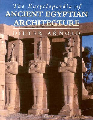 The Encyclopaedia of Ancient Egyptian Architecture - Arnold, Dieter, and Strudwick, Nigel (Editor), and Strudwick, Helen M. (Translated by)