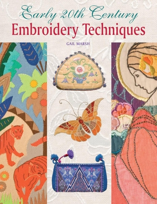 Early 20th Century Embroidery Techniques - Marsh, Gail