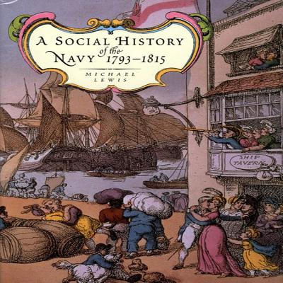 A Social History of the Navy 1793-1815 - Lewis, Michael