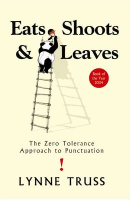 Eats, Shoots and Leaves: The Zero Tolerance Approach to Punctuation - Truss, Lynne