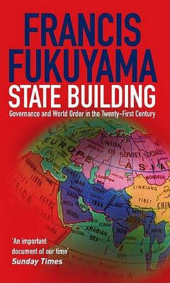 State Building: Governance and World Order in the 21st Century - Fukuyama, Francis