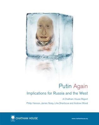 Putin Again: Implications for Russia and the West - Hanson, Philip, and Nixey, James, and Shevtsova, Lilia