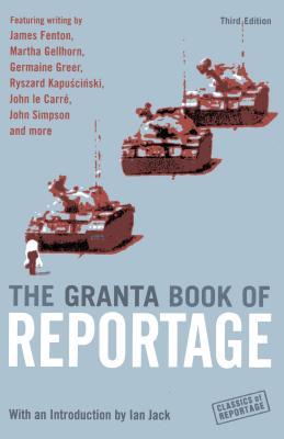 The Granta Book of Reportage - Fenton, James, Professor, and Gellhorn, Martha, and Jack, Ian, Professor (Introduction by)