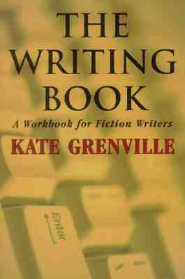 The Writing Book: A Workbook for Fiction Writers - Grenville, Kate