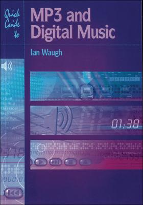 Quick Guide to MP3 and Digital Music - Waugh, Ian