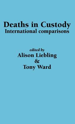 Deaths in Custody: International Comparisons - Liebing, Alison, and Ward, Tony, and Liebling, A (Editor)