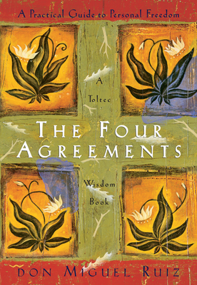 The Four Agreements: A Practical Guide to Personal Freedom - Ruiz, Don Miguel