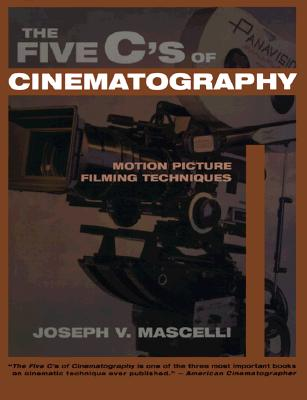 The Five C's of Cinematography: Motion Picture Filming Techniques - Mascelli, Joseph V