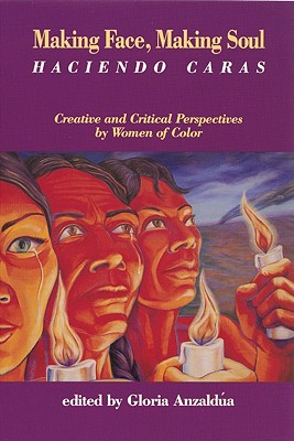 Making Face, Making Soul/Haciendo Caras: Creative and Critical Perspectives by Feminists of Color - Anzaldua, Gloria E (Editor), and Kantrowitz, Melanie Kaye