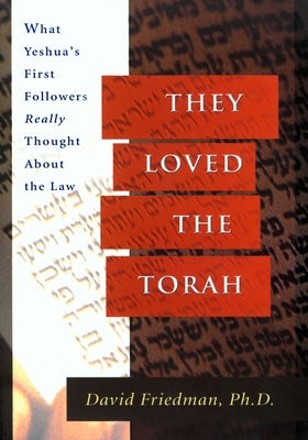 They Loved the Torah: What Yeshua's First Followers Really Thought about the Law - Friedman, David, Dr.