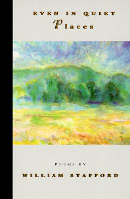 Even in Quiet Places - Stafford, William