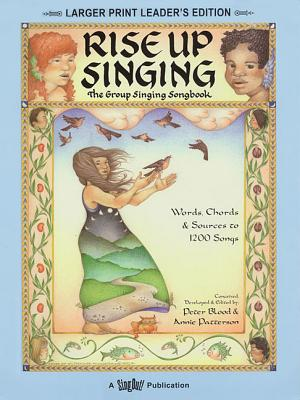 Rise Up Singing: The Group Singing Songbook - Blood, Peter, and Blood-Patterson, Peter (Editor), and Patterson, Anne (Illustrator)