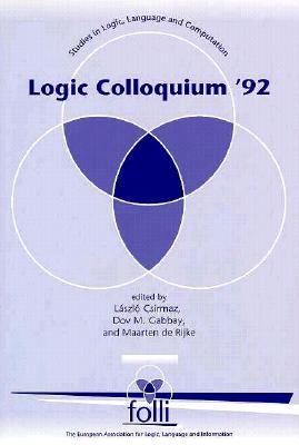 Logic Colloquium 92 - Czirmaz, Laszlo (Editor), and Gabbay, Dov M (Editor), and Csirmaz, Laszlo (Editor)