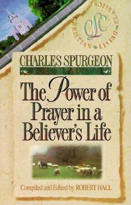 The Power of Prayer in a Believer's Life - Spurgeon, Charles Haddon, and Hall, Robert (Editor)