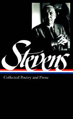 Stevens: Collected Poetry and Prose - Stevens, Wallace, and Kermode, Frank (Editor), and Sieburth, Richard (Editor)