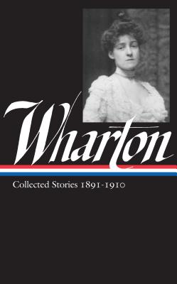Edith Wharton: Vol 1. Collected Stories:1891-1910 - Wharton, Edith, and Howard, Maureen (Editor)