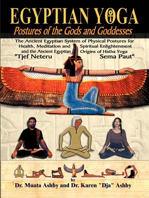 Egyptian Yoga Postures of the Gods and Goddesses - Ashby, Muata