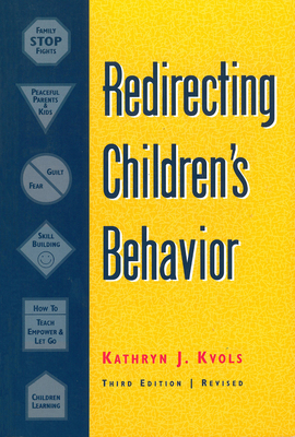 Redirecting Children's Behavior - Kvols, Kathryn J, and Kuols, Katheri Ne